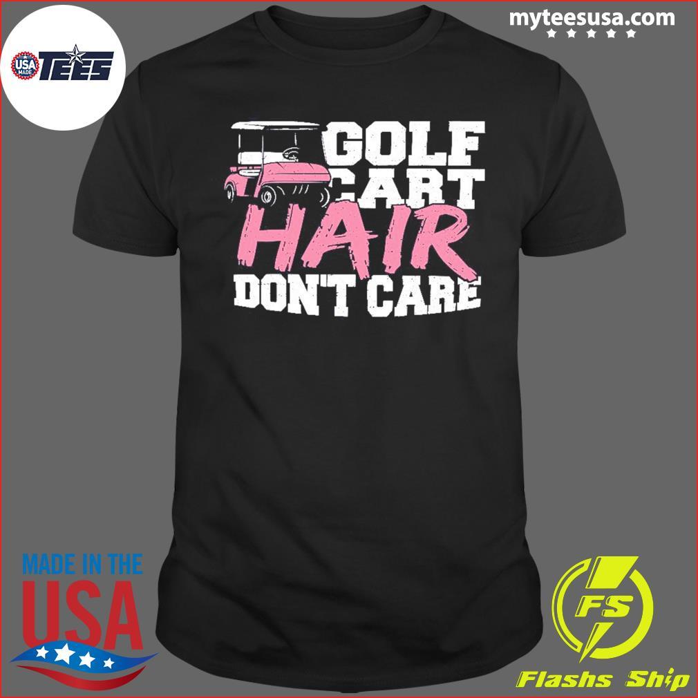 Golf Cart Hair Don't Care Shirt