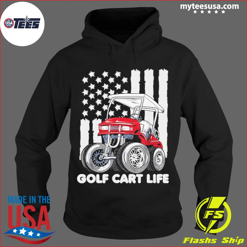 Golf Cart Life With American Flag T-Shirt Hoodie