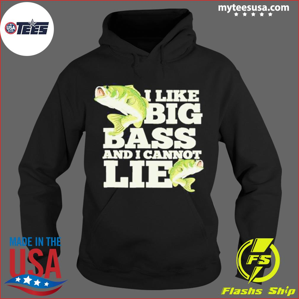 I Like Big Bass And I Cannot Lie Shirt Hoodie