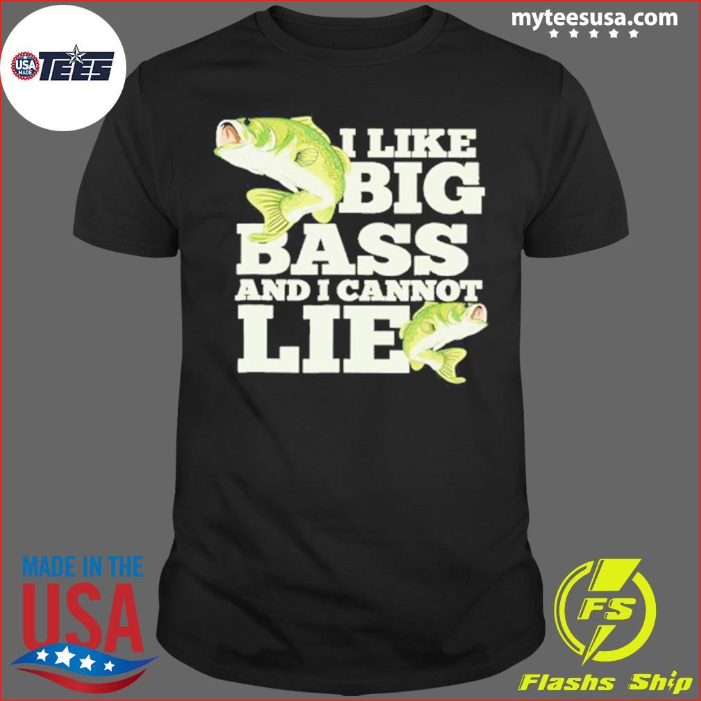 I Like Big Bass And I Cannot Lie Shirt