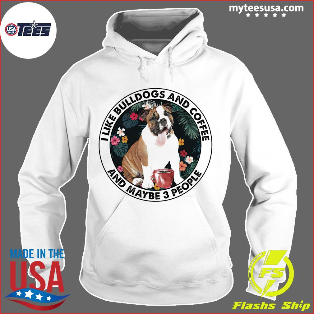 I Like Bulldogs And Coffee And Maybe 3 People T-Shirt Hoodie