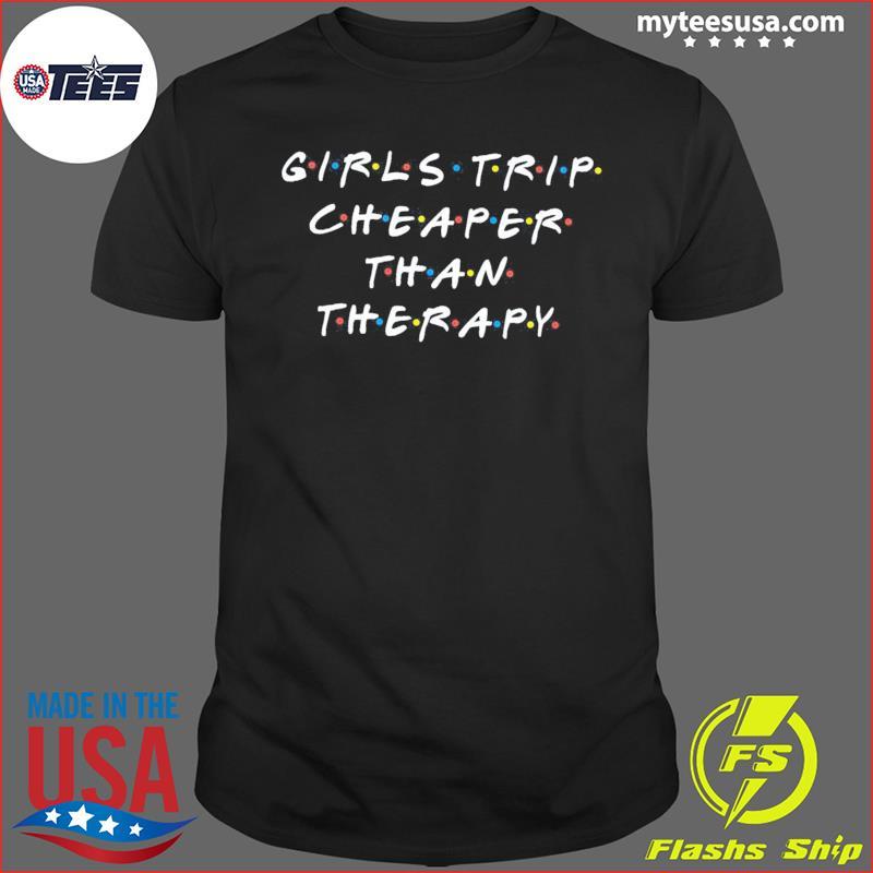 Girls Trip Cheaper Than Therapy Shirt