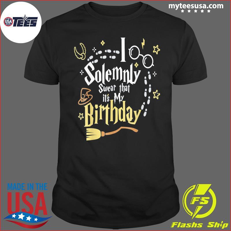 I Solemnly Swear That It's My Birthday Tee Shirt