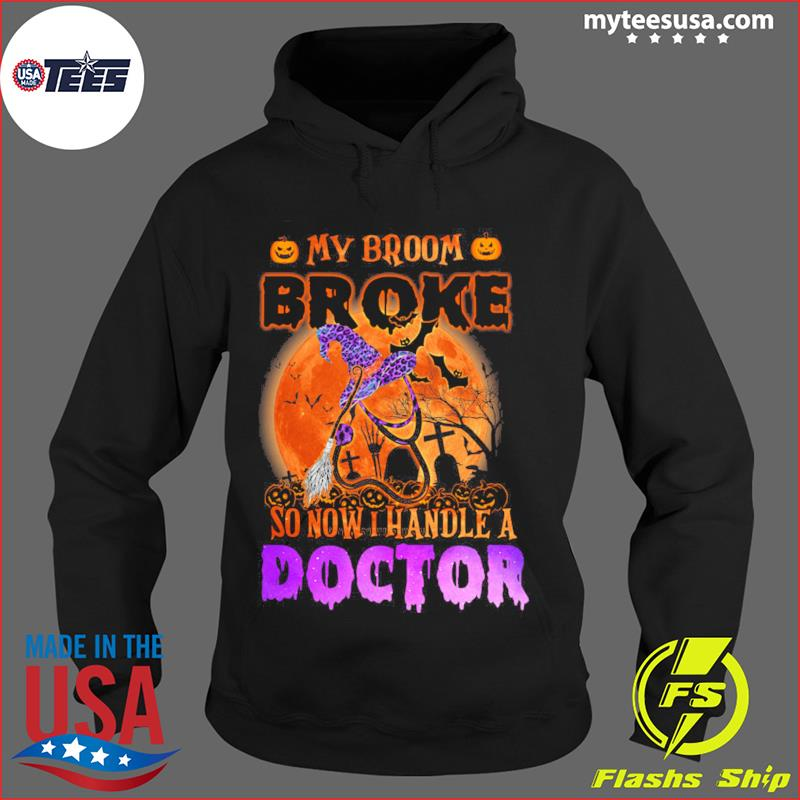 My Broom Broke So Now I Handle A Doctor Halloween T-Shirt Hoodie