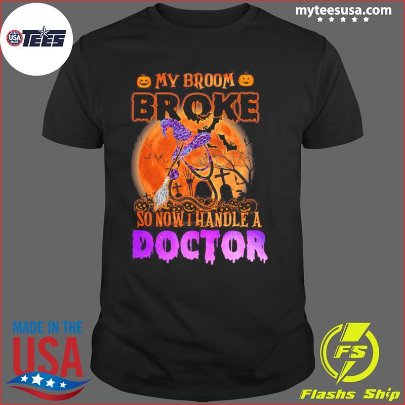 My Broom Broke So Now I Handle A Doctor Halloween T-Shirt