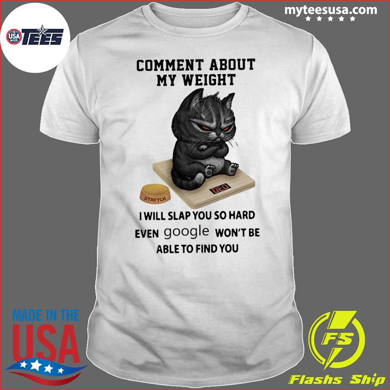 Official Black Cat Comment About My Weight I Will Slap You So Hard Shirt