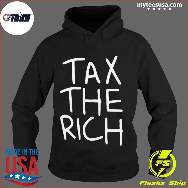 Tax The Rich 2021 Shirt Hoodie