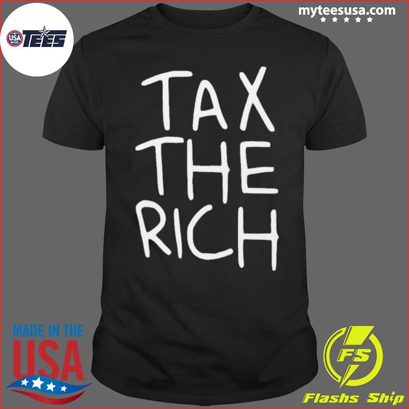 Tax The Rich Tee Shirt