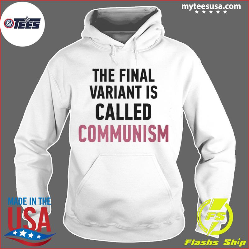 The Final Variant Is Called Communism Tee Shirt Hoodie
