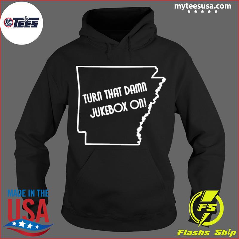 Turn That Damn Jukebox On T-Shirt Hoodie