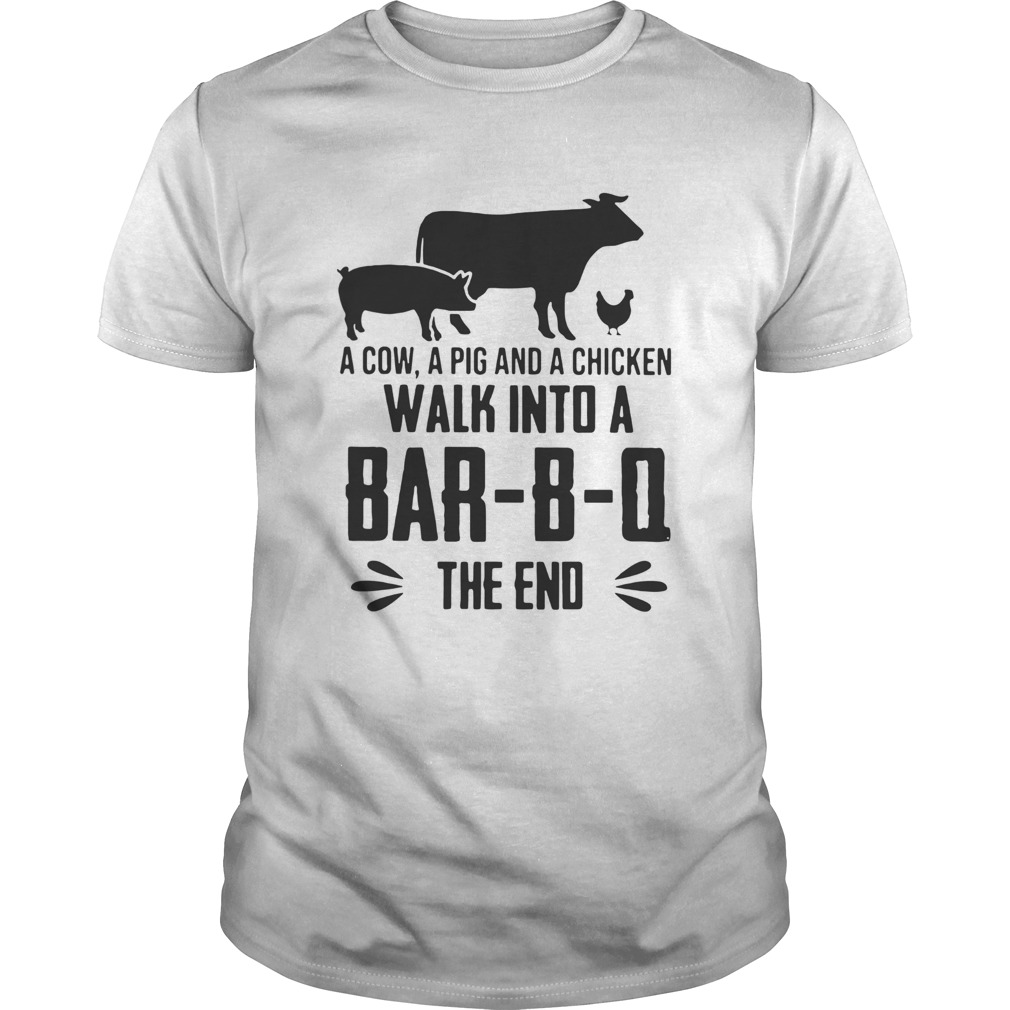 A Cow A Pig And A Chicken Walk Into A BarBO The End  Unisex