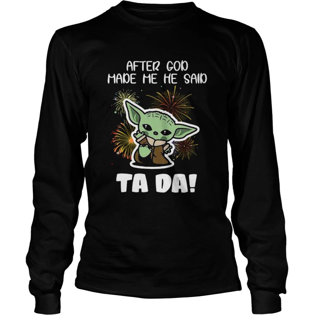 Baby Yoda After God Made Me He Said Tada  LongSleeve