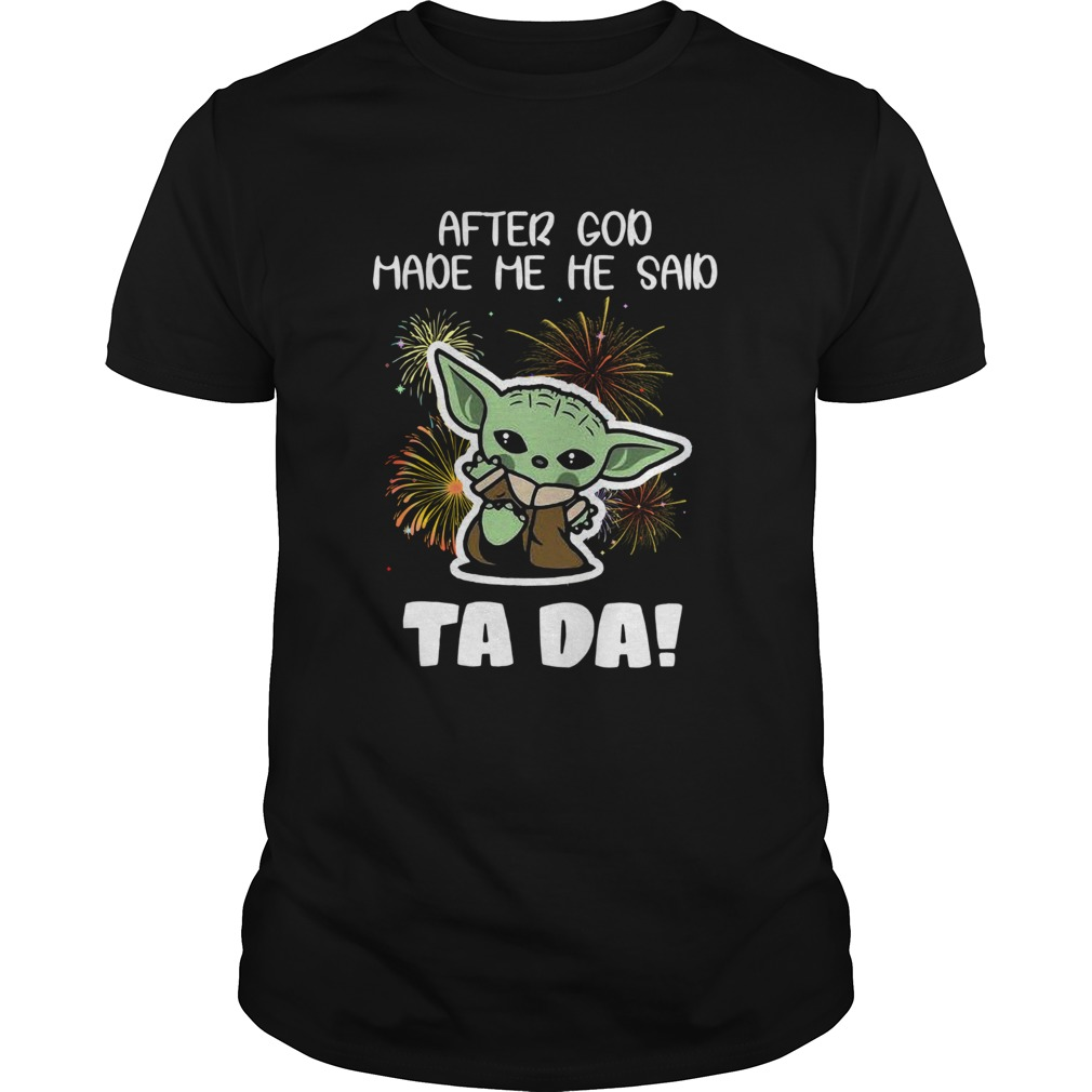 Baby Yoda After God Made Me He Said Tada  Unisex