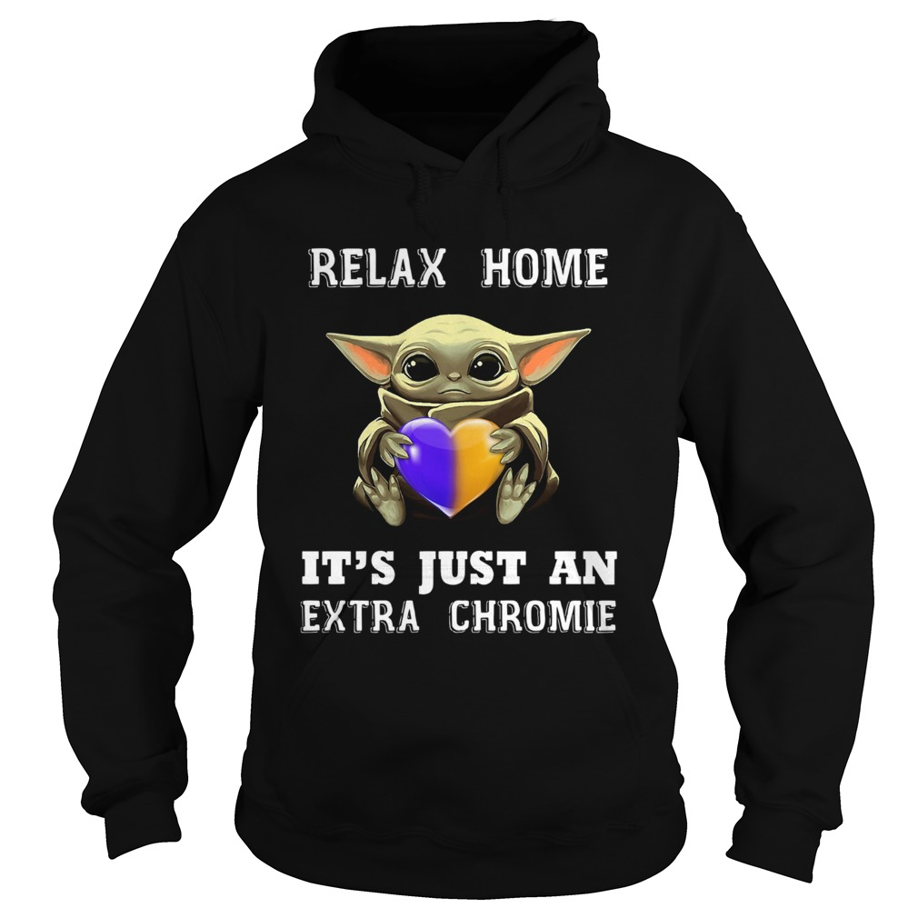 Baby Yoda Relax Homie Its Just An Extra Chromie  Hoodie