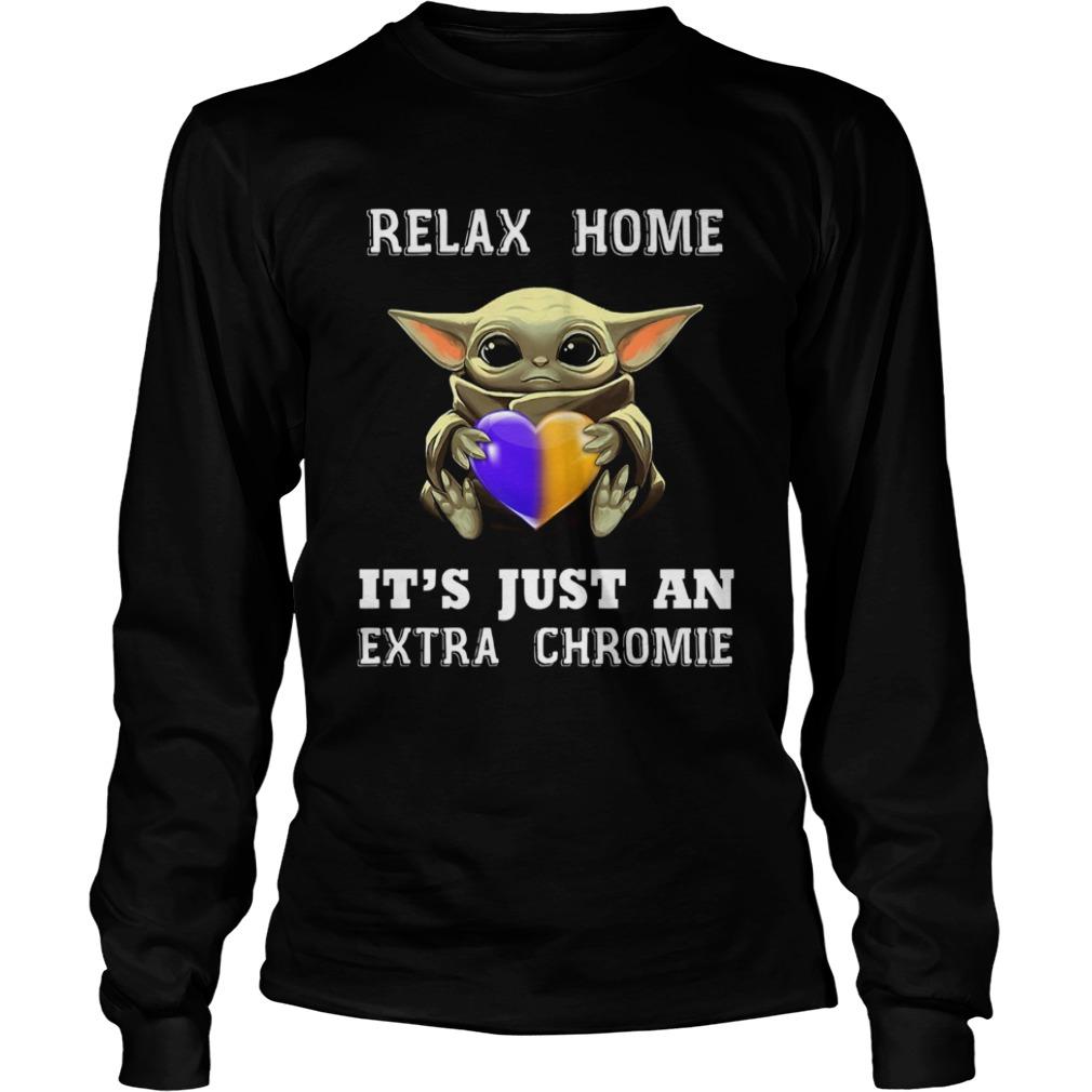 Baby Yoda Relax Homie Its Just An Extra Chromie  LongSleeve