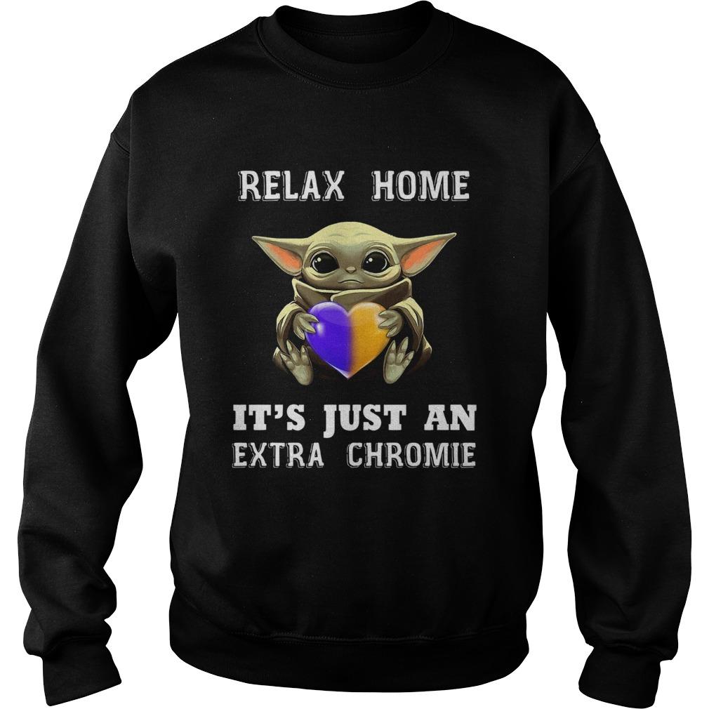 Baby Yoda Relax Homie Its Just An Extra Chromie  Sweatshirt