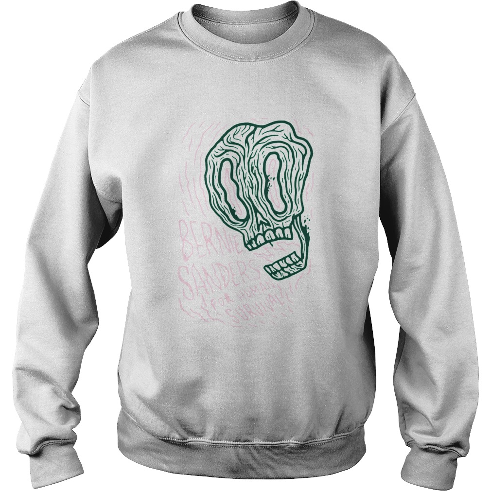 Bernie Sander For Human Survival  Sweatshirt
