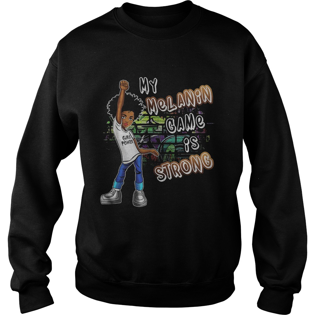Black Magic Girl Phenomenal My Melanin Game Is Strong  Sweatshirt