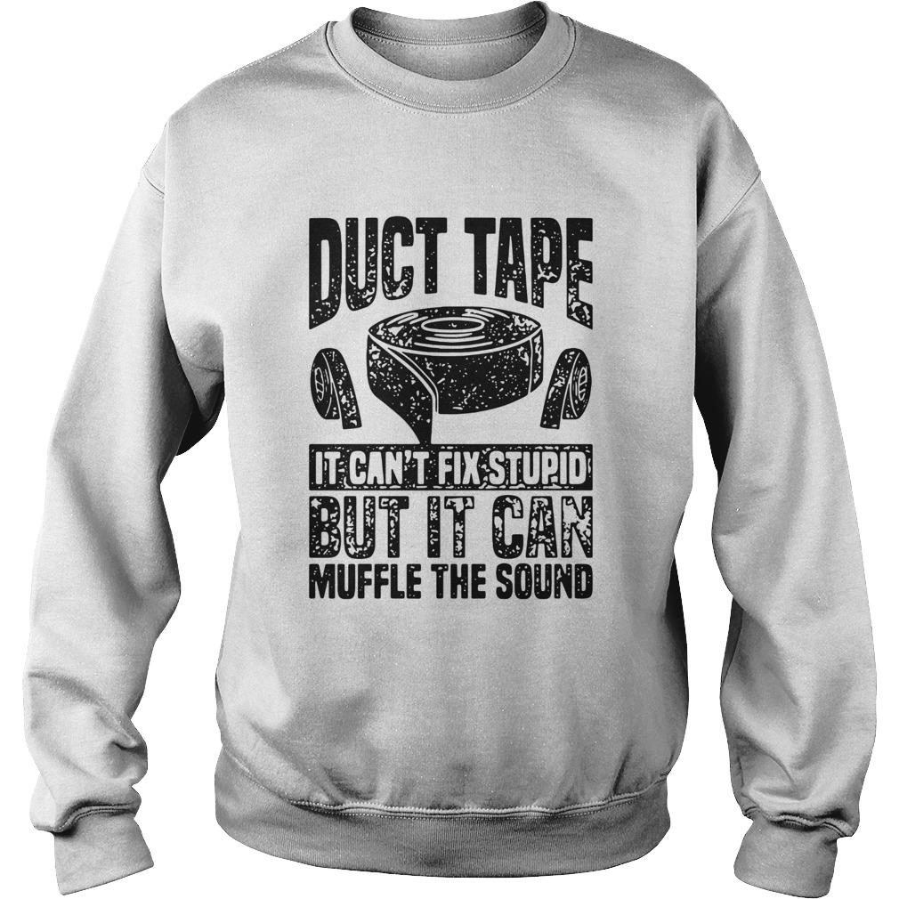 Duct Tape It Cant Fix Stupid But It Can Muffle The Sound  Sweatshirt