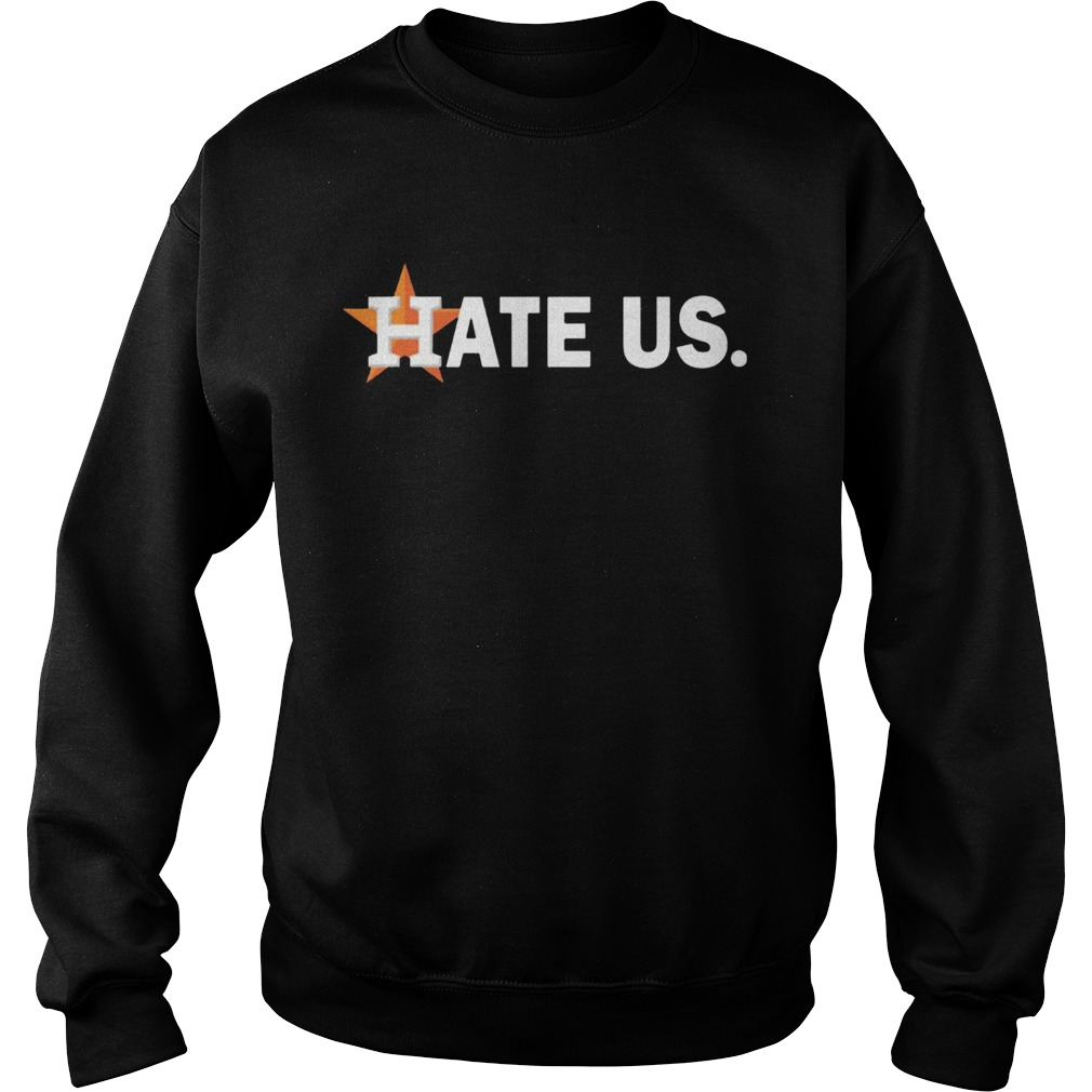 Houston Astros Hate Us  Sweatshirt