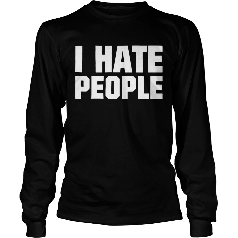 I Hate People  LongSleeve