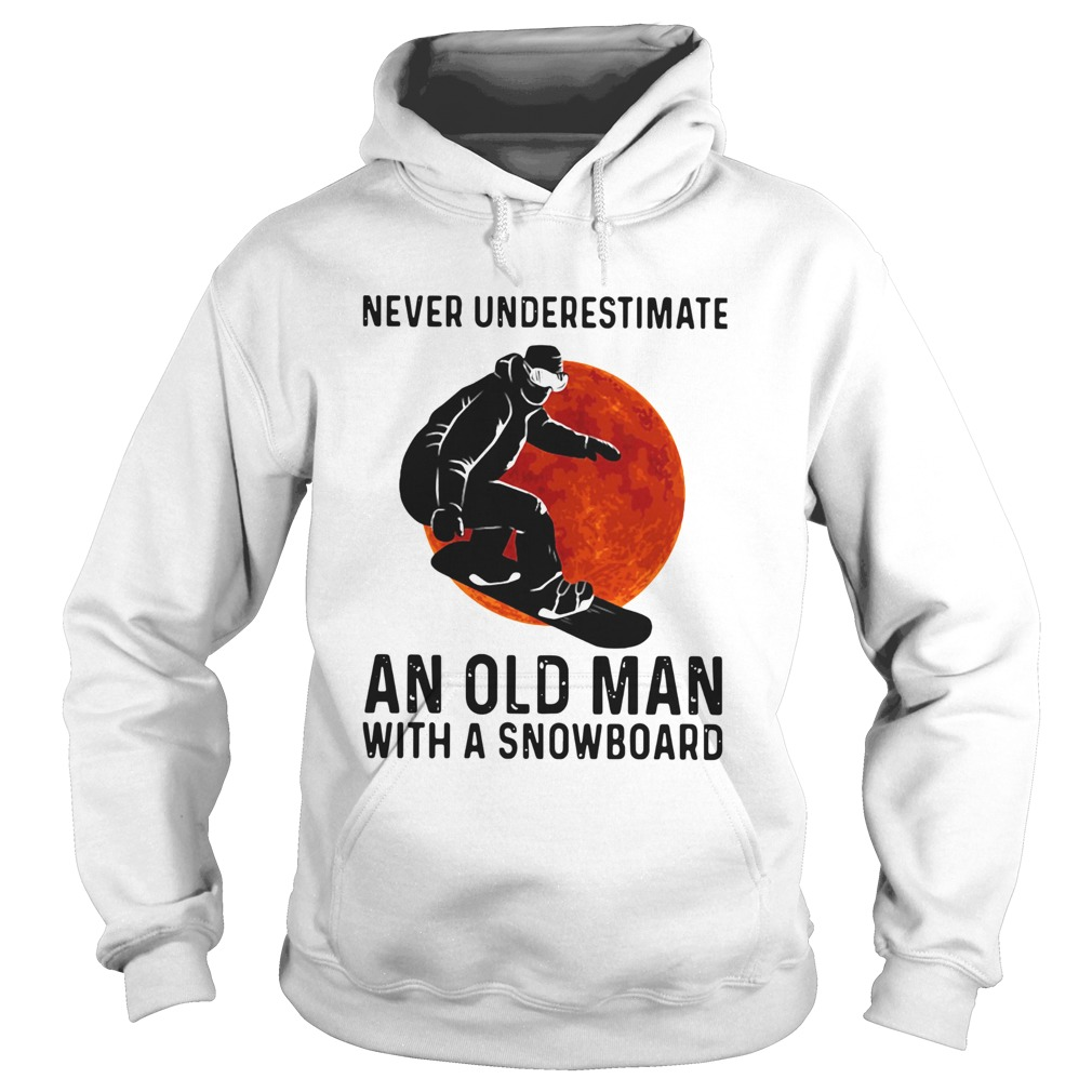Never Underestimate And Old Man With A Snowboard  Hoodie
