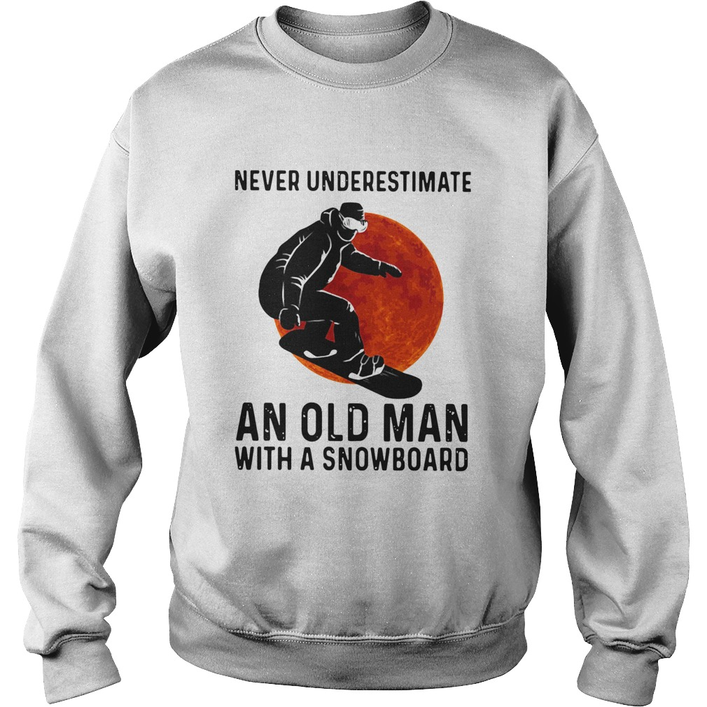 Never Underestimate And Old Man With A Snowboard  Sweatshirt