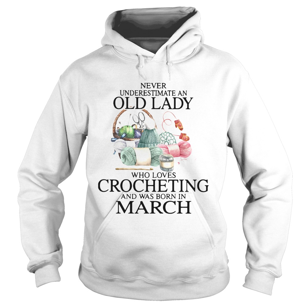 Never Understand An Old Lady Who Loves Crocheting And Was Born In March  Hoodie