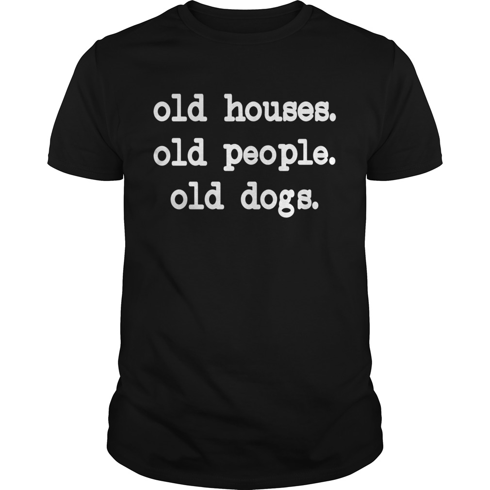 Old Houses Old Old Dogs  Unisex