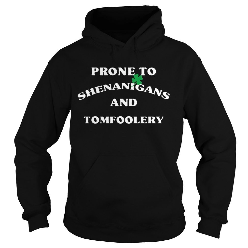 Prone To Shenanigans And Tomfoolery  Hoodie
