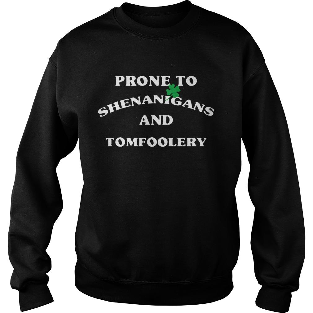 Prone To Shenanigans And Tomfoolery  Sweatshirt
