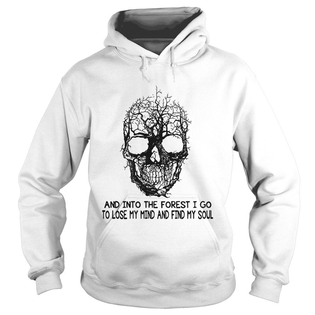 Skull Tree And Into The Forest I Go To Lose My Mind And Find My Soul  Hoodie