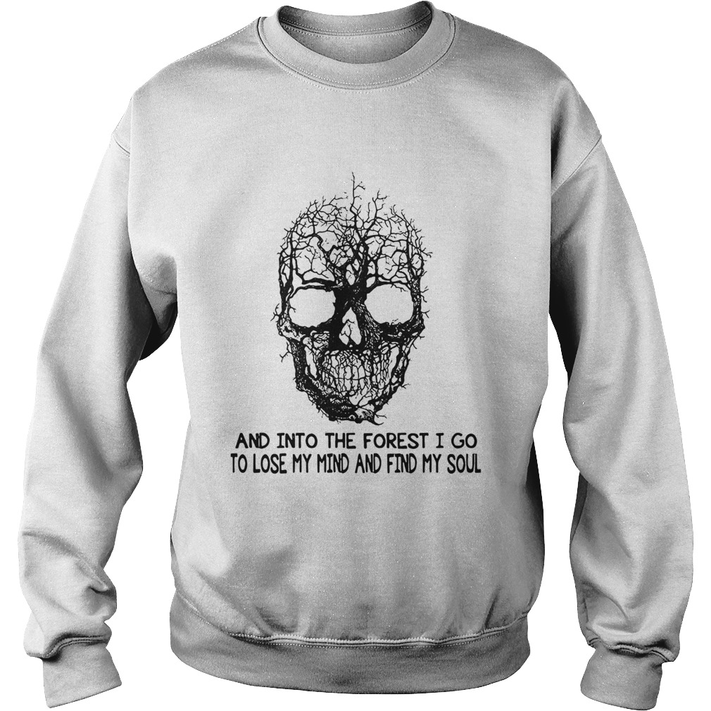 Skull Tree And Into The Forest I Go To Lose My Mind And Find My Soul  Sweatshirt