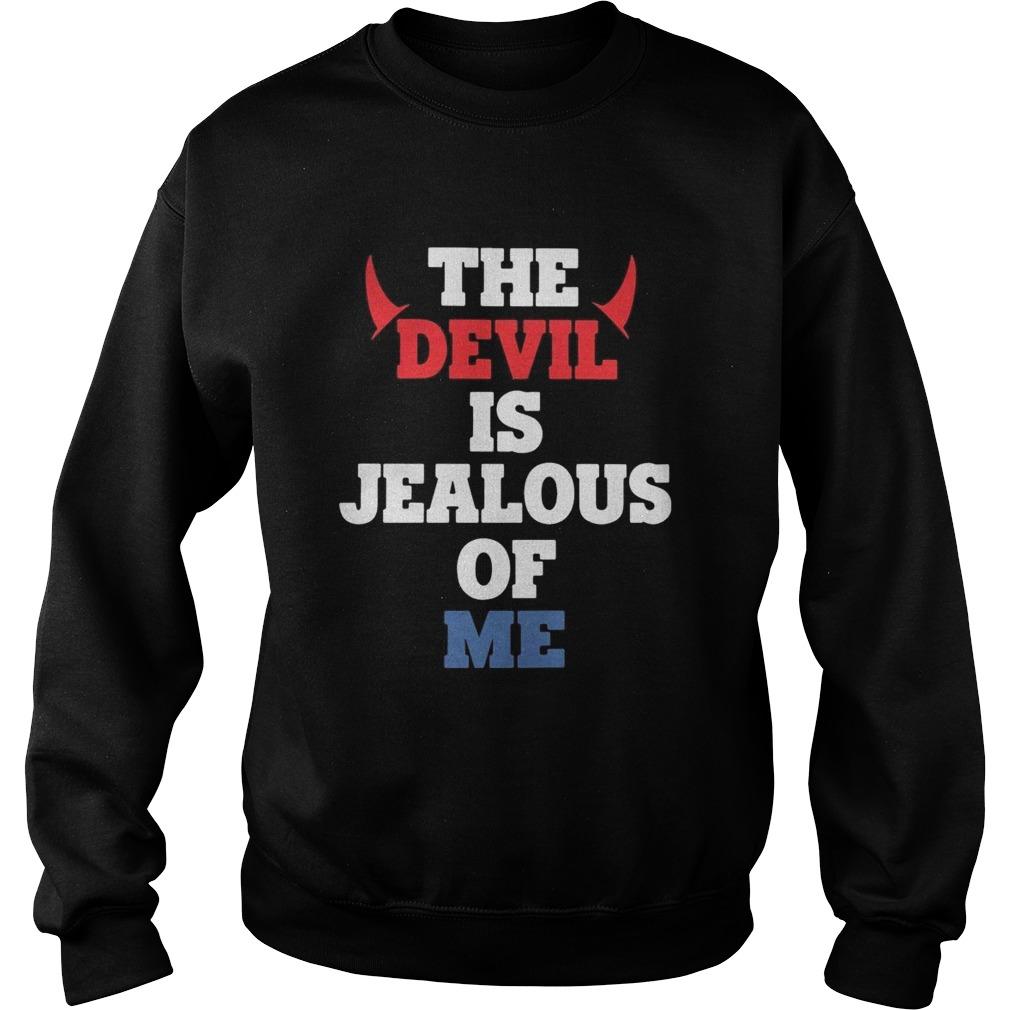 The Devil Is Jealous Of Me  Sweatshirt