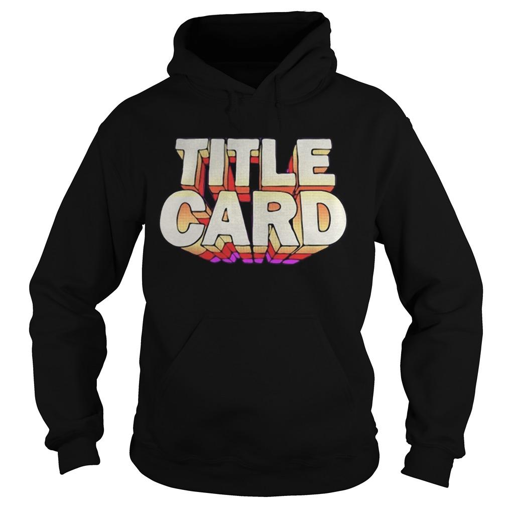Title Card  Hoodie