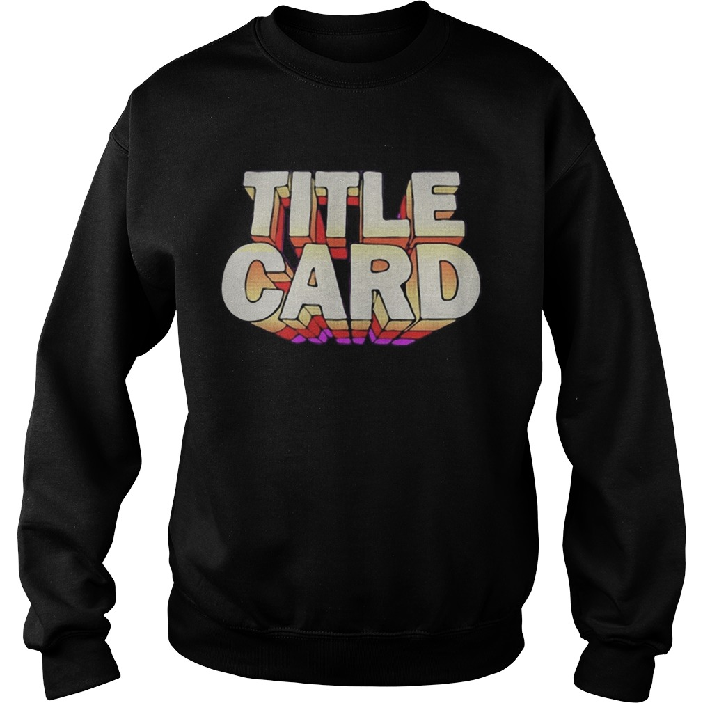 Title Card  Sweatshirt