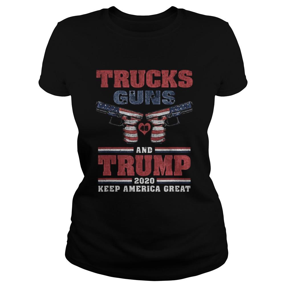 Trucks Guns and Trump 2020 keep America great  Classic Ladies