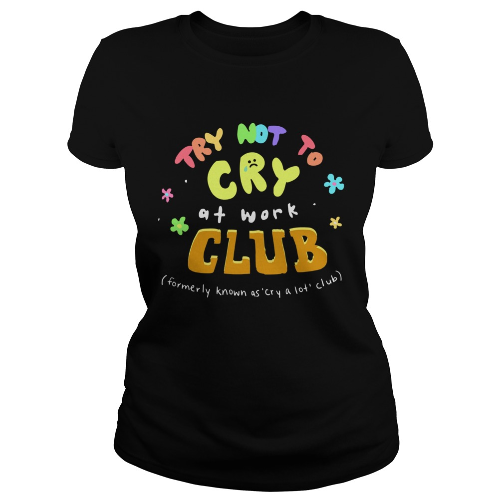 Try Not To Cry At Work Club  Classic Ladies