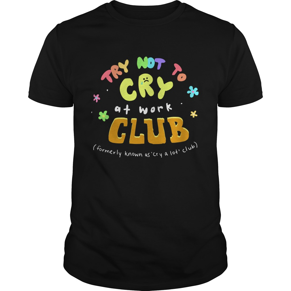 Try Not To Cry At Work Club  Unisex