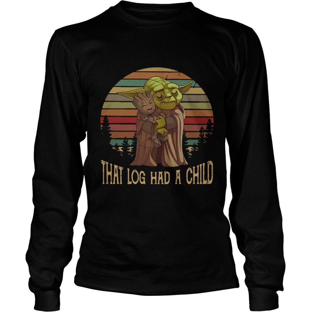 Yoda Hug Baby Groot That Log Had A Child Vintage  LongSleeve