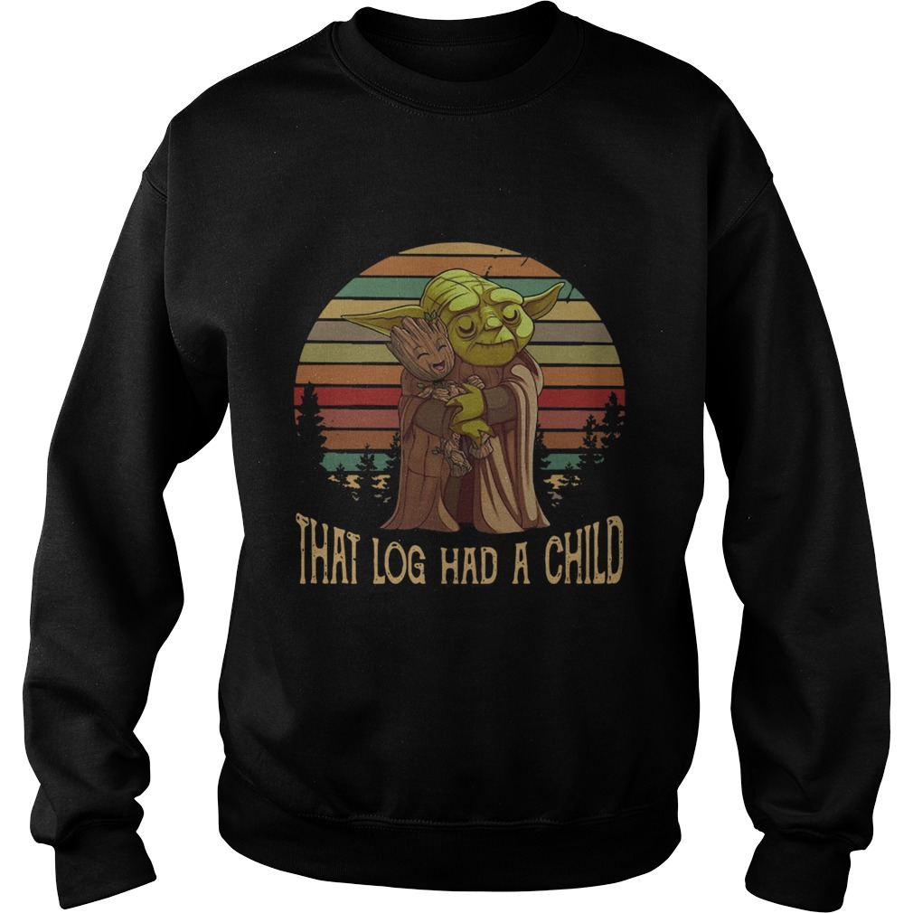 Yoda Hug Baby Groot That Log Had A Child Vintage  Sweatshirt