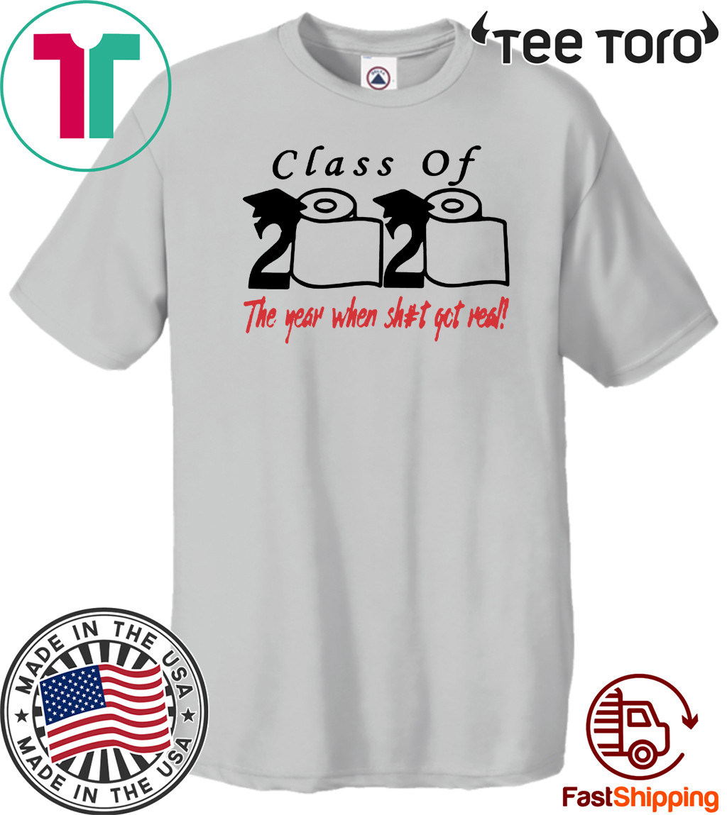 2020 Class of The Year When Shit Got Real Shirt