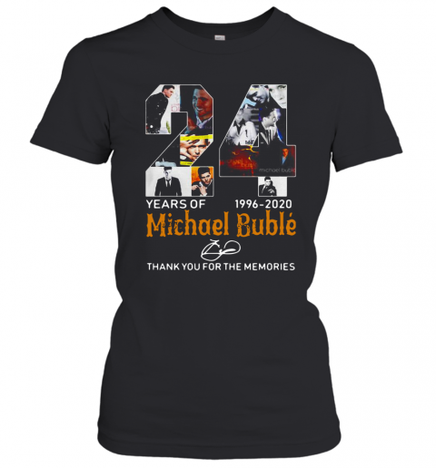 24 Years Of Michael Bublé 1996 2020 Thank You For The Memories T-Shirt Classic Women's T-shirt