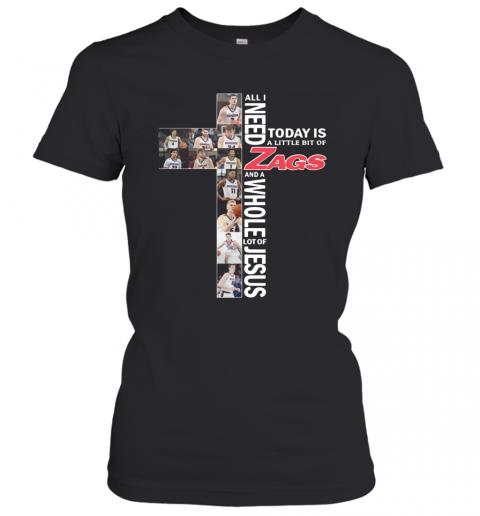 All I Need Today Is A Little Bit Of Gonzaga Bulldogs Zags Jesus T-Shirt Classic Women's T-shirt