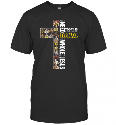 All I Need Today Is A Little Bit Of Iowa Hawkeyes And A Whole Lot Of Jesus T-Shirt Classic Men's T-shirt