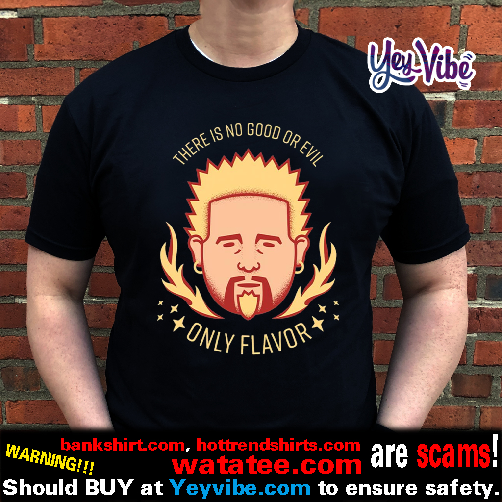 Flavor Zen There is no good or evil Only Flavor T Shirt