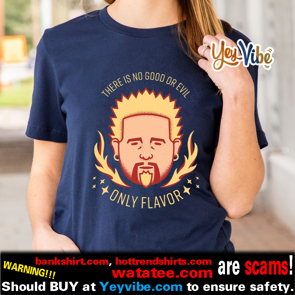 Flavor Zen There is no good or evil Only Flavor T Shirts