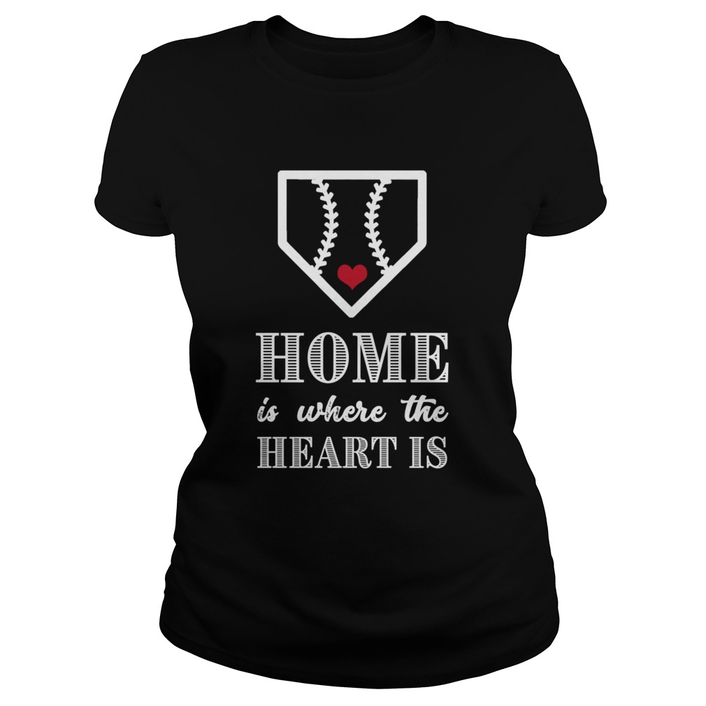 Home Is Where The Heart Is Baseball product TShirt Classic Ladies