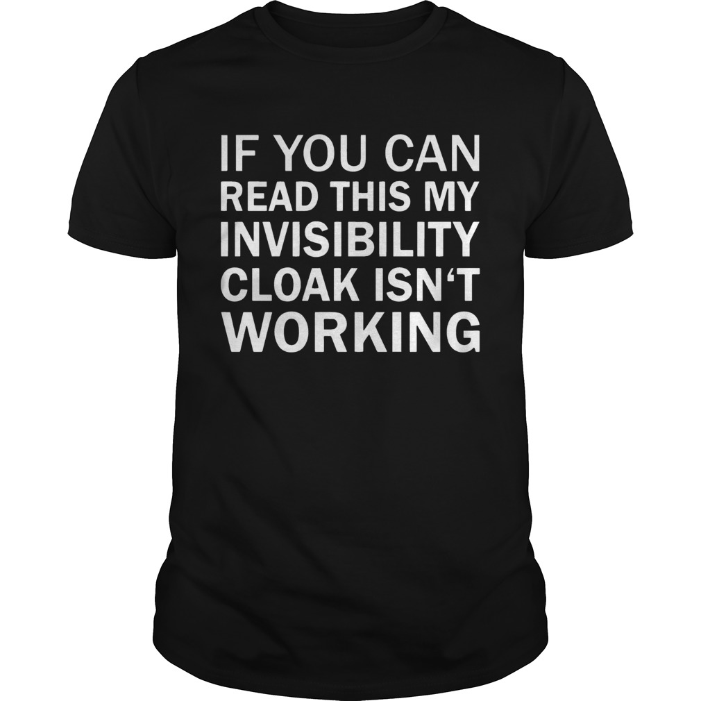 If you can read this my invisibility cloak isnt working  Unisex
