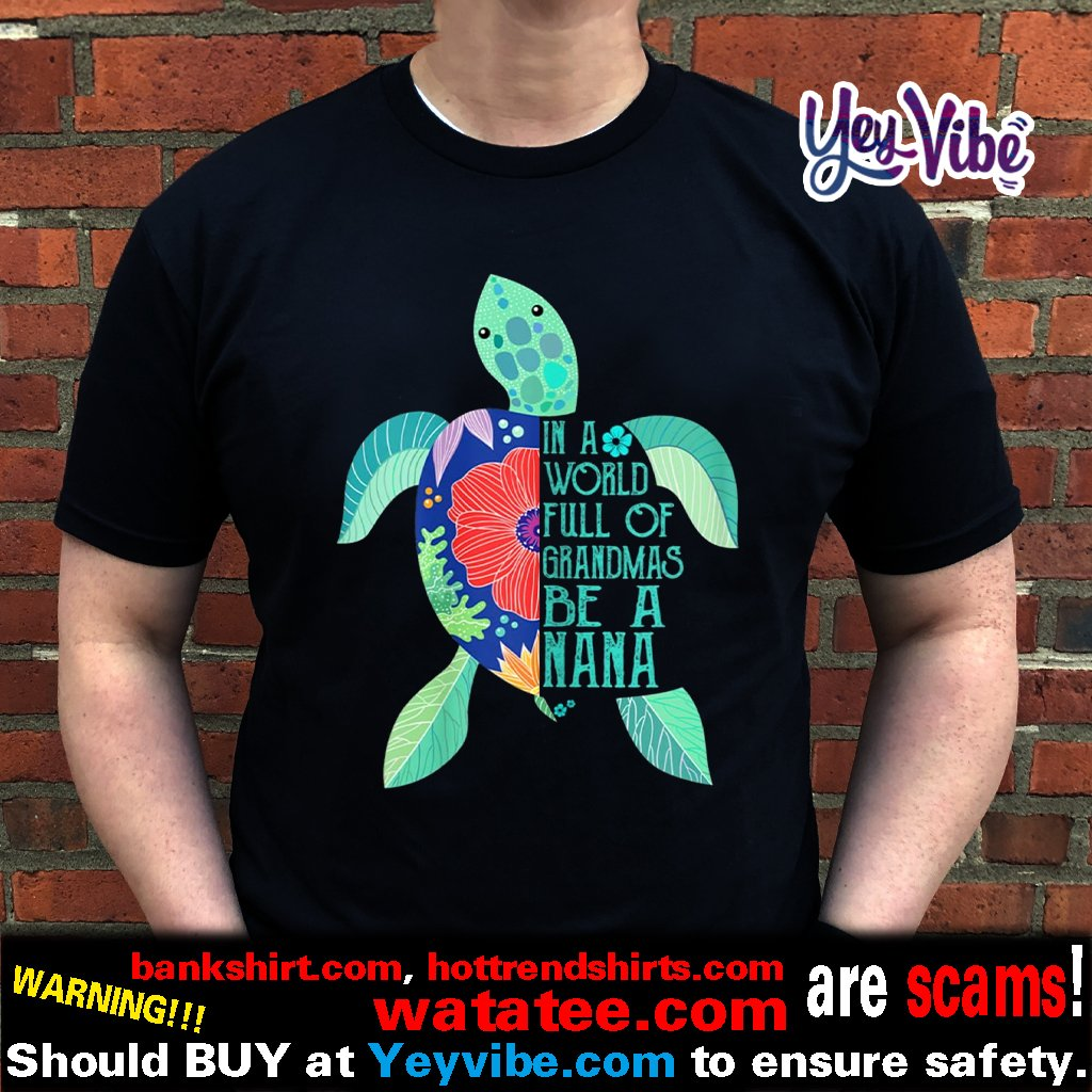 In A World Full Of Grandmas Be A nana Turtle Mother's day Shirt